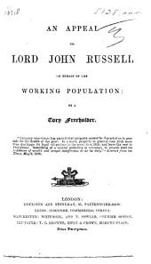 An Appeal to Lord John Russell on behalf of the Working Population: by a Tory Freeholder