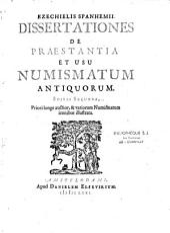 Ezechielis Spanhemii Dissertationes de praestantia et usu numismatum antiquorum