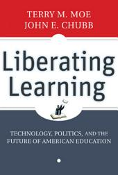 Liberating Learning: Technology, Politics, and the Future of American Education
