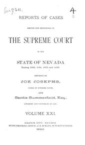 Reports of Cases Determined in the Supreme Court of the State of Nevada: Reported by Judges of the Court During the Year ..., Volume 21