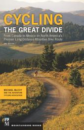 Cycling the Great Divide: From Canada to Mexico on North America's Premier Long-Distance Mountain Bike Route, Edition 2