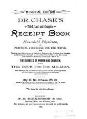 Dr. Chase's Third, Last and Complete Receipt Book and Household Physician: Or, Practical Knowledge for the People ...