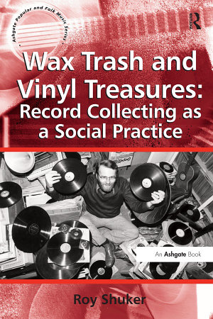 Wax Trash and Vinyl Treasures  Record Collecting as a Social Practice PDF