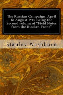 The Russian Campaign  April to August 1915 Being the Second Volume of Field Notes from the Russian Front