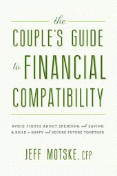The Couple's Guide to Financial Compatibility: Avoid Fights about Spending and Saving--and Build a Happy and Secure Future Together
