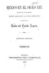 Mexico en el siglo XIX, o sea su historia desde 1800 hasta la epoca presente: Volumen 6