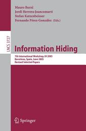 Information Hiding: 7th International Workshop, IH 2005, Barcelona, Spain, June 6-8, 2005, Revised Selected Papers