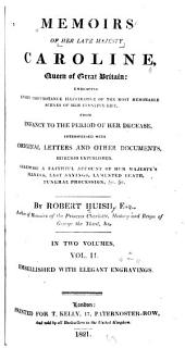 Memoirs of Her Late Majesty Caroline, Queen of Great Britain: Embracing ... the Most Memorable Scenes of Her Eventful Life, Interspersed with Original Letters and Other Documents, Hitherto Unpublished ...