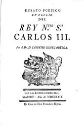 Ensayo poetico en elogio del Rey Ntro. Sor. Carlos III