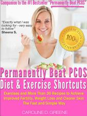 The Permanently Beat PCOS Diet & Exercise Shortcuts: Cookbook, Recipes & Exercise