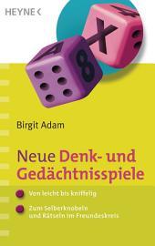 Neue Denk- und Gedächtnisspiele: - Von leicht bis kniffelig - - Zum Selberknobeln und Rätseln im Freundeskreis