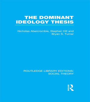 The Dominant Ideology Thesis  RLE Social Theory  PDF