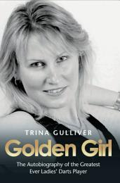 Golden Girl - The Autobiography of the Greatest Ever Ladies' Darts Player