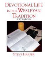 Devotional Life in the Wesleyan Tradition PDF