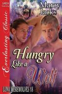 Hungry Like a Wolf  Luna Werewolves 18   Siren Publishing Everlasting Classic Manlove  PDF
