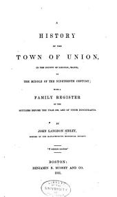 A history of the town of Union, in the county of Lincoln, Maine: to the middle of the nineteenth century