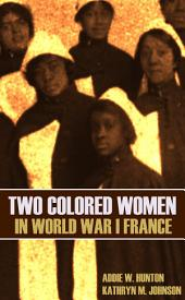 Two Colored Women in France in World War I (New Intro, Annotated)
