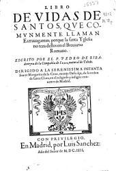 Libro de vidas de santos, que comunmente llaman extravagantes, porque la santa Yglesia no reza dellos en el breviario Romano