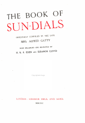 The Book of Sun-dials: Originally Compiled by the Late Mrs. Alfred Gatty; Now Enl. and Re-edited by H. K. F. Eden and Eleanor Lloyd