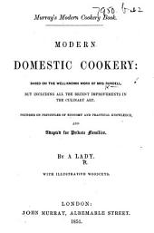 "Modern Domestic Cookery (Murray's Modern Cookery Book): based on the ... work of Mrs. Rundell [i.e. ""A New System of Domestic Cookery"" with additions by Emma Roberts.], but including all the recent improvements in the culinary art ... By a Lady. With ... woodcuts"