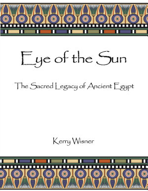 EYE OF THE SUN   The Sacred Legacy of Ancient Egypt