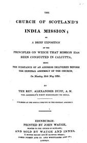 The church of Scotland's India Mission: or a brief exposition of the principles on which that Mission has been conducted in Calcutta, being the substance of an address delivered before the General Assembly of the church, on Monday, 28th May 1835