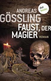 Faust, der Magier: Roman