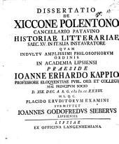 Dissertatio De Xiccone Polentono Cancellario Patavino Historiae Litterariae Saec. XV. In Italia Instavratore