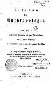 Lehrbuch der Anthropologie: Zum Behuf academischer Vovtrage, und zum Privatstudium. Nebst einem Aniange erlanternder und beweisfuhrender Aufsatze