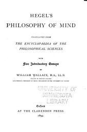 Hegel's Philosophy of Mind: Translated from the Encyclopaedia of the Philosophical Sciences, with Five Introductory Essays