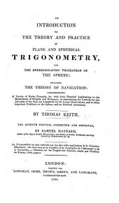 An Introduction to the theory and practice of plane and spherical trigonometry, and the orthographic and stereographic projections of the spheres, etc