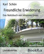 Freundliche Erwiderung: Das Notizbuch von Johannes Gross
