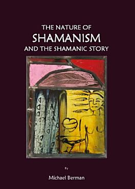 The Nature of Shamanism and the Shamanic Story PDF