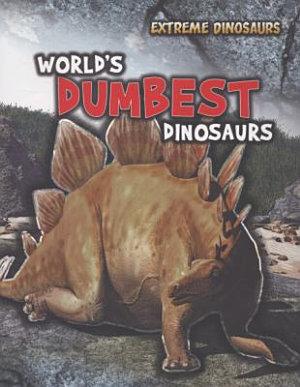 World s Dumbest Dinosaurs