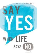 Say Yes When Life Says No PDF