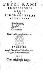 Petri Rami,... et Audomari Talaei Collectaneae praefationes, epistolae, orationes... [Edidit Nicolaus Bergeronius]