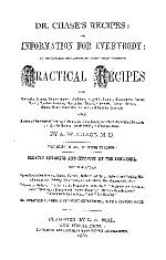 Dr. Chase's Recipes; Or, Information for Everybody: an Invaluable Collection of about Eight Hundred Practical Recipes ...