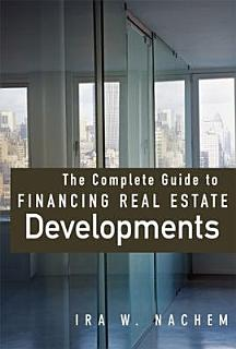 The Complete Guide to Financing Real Estate Developments Book