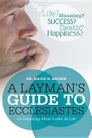 A Layman   s Guide To Ecclesiastes PDF