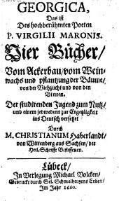 Georgica, das ist vier Bücher vom Ackerbau, vom Weinwachs ... ins Deutsch übers. durch Christianum Haberlandt