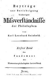 Beyträge zur Berichtigung bisheriger Mißverständnisse der Philosophen: ¬Das Fundament der Elementarphilosophie betreffend, Band 1