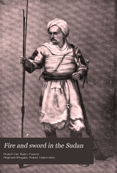 Fire and Sword in the Sudan: A Personal Narrative of Fighting and Serving the Dervishes. 1879-1895