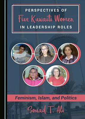 Perspectives of Five Kuwaiti Women in Leadership Roles