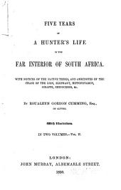 Five Years of a Hunter's Life in the Far Interior of South Africa: With Notices of the Native Tribes, and Anecdotes of the Chase of the Lion, Elephant, Hippopotamus, Giraffe, Rhinoceros, &c, Volume 2