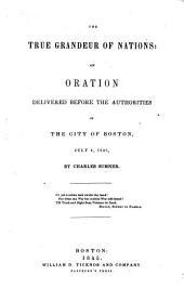 The True Grandeur of Nations: an Oration Delivered Before the Authorities of the City of Boston, July 4, 1845
