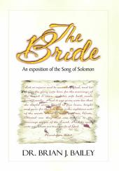 The Bride: An Exposition on the Song of Solomon