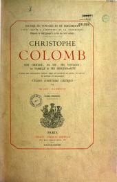Christophe Colomb: son origine, sa vie, ses voyages, sa famille et ses descendants, Volume1