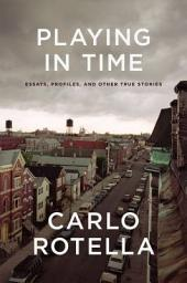 Playing in Time: Essays, Profiles, and Other True Stories