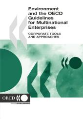 Environment and the OECD Guidelines for Multinational Enterprises Corporate Tools and Approaches: Corporate Tools and Approaches