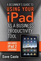 A Beginner s Guide to Using Your iPad as a Business Productivity Tool PDF